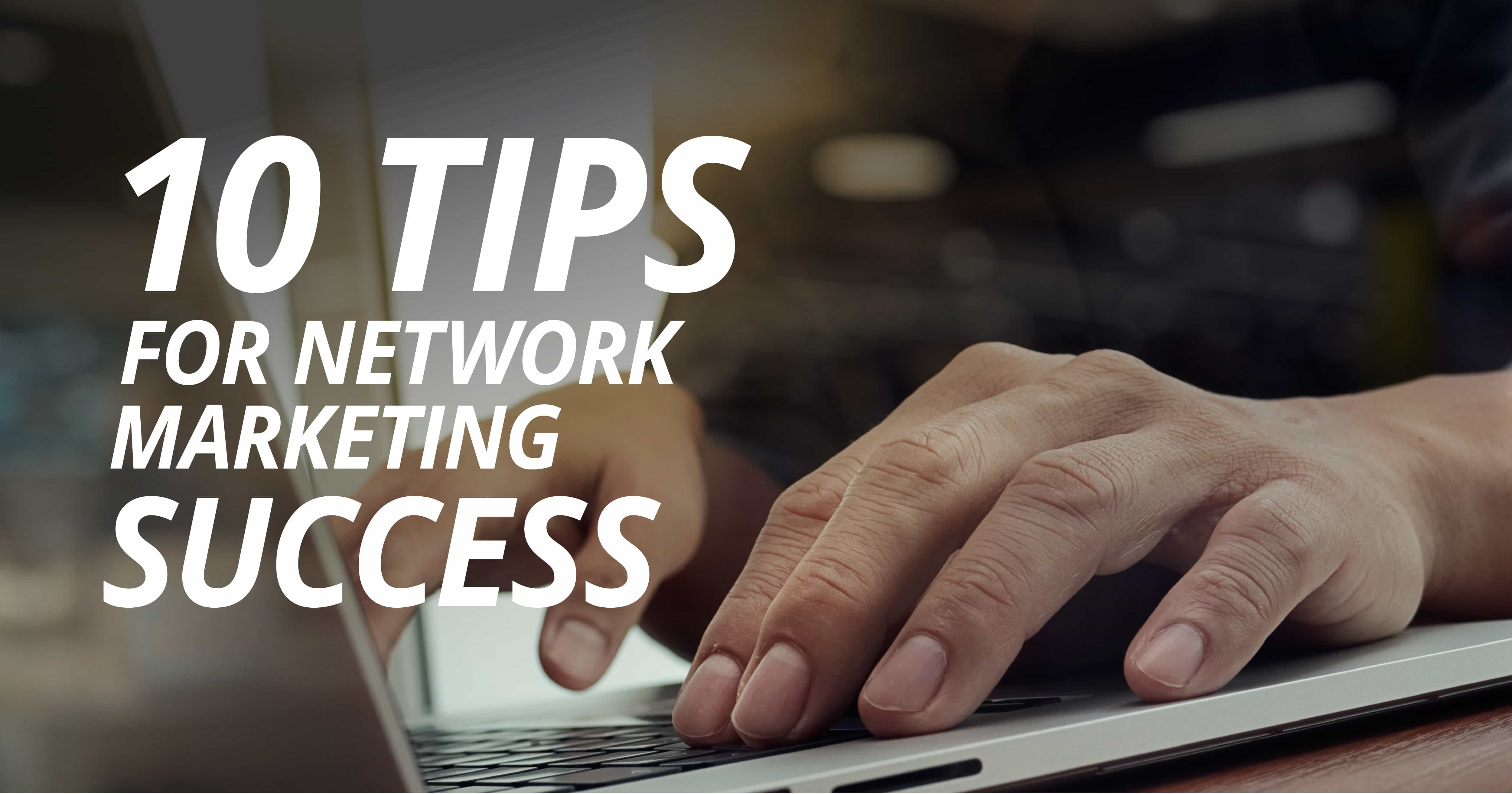 NWORLD 10 TIPS FOR NETWORK MARKETING SUCCESS